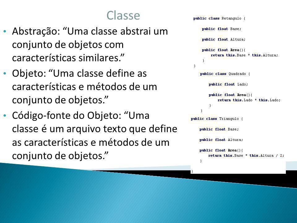 Classe Abstração: Uma classe abstrai um conjunto de objetos com características similares. Objeto: Uma classe define as características e métodos de u