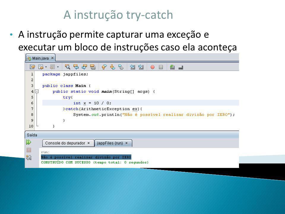 A instrução try-catch A instrução permite capturar uma exceção e executar um bloco de instruções caso ela aconteça