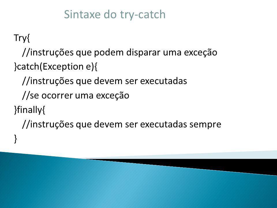 Sintaxe do try-catch Try{ //instruções que podem disparar uma exceção }catch(Exception e){ //instruções que devem ser executadas //se ocorrer uma exce