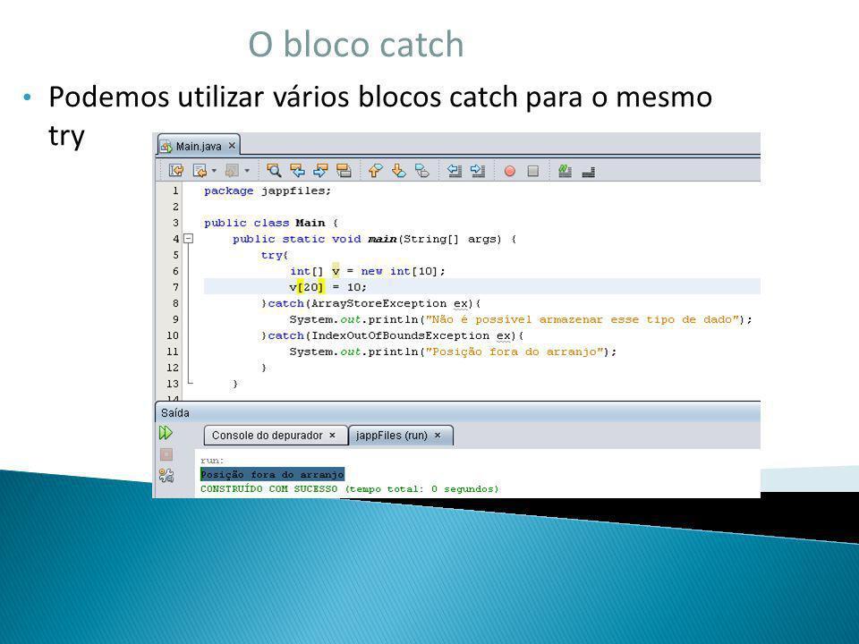 O bloco catch Podemos utilizar vários blocos catch para o mesmo try