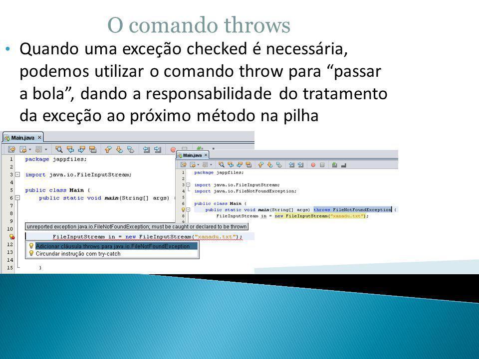 O comando throws Quando uma exceção checked é necessária, podemos utilizar o comando throw para passar a bola, dando a responsabilidade do tratamento