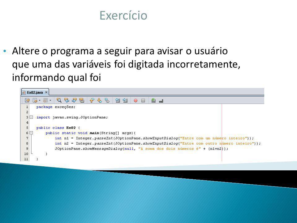 Exercício Altere o programa a seguir para avisar o usuário que uma das variáveis foi digitada incorretamente, informando qual foi