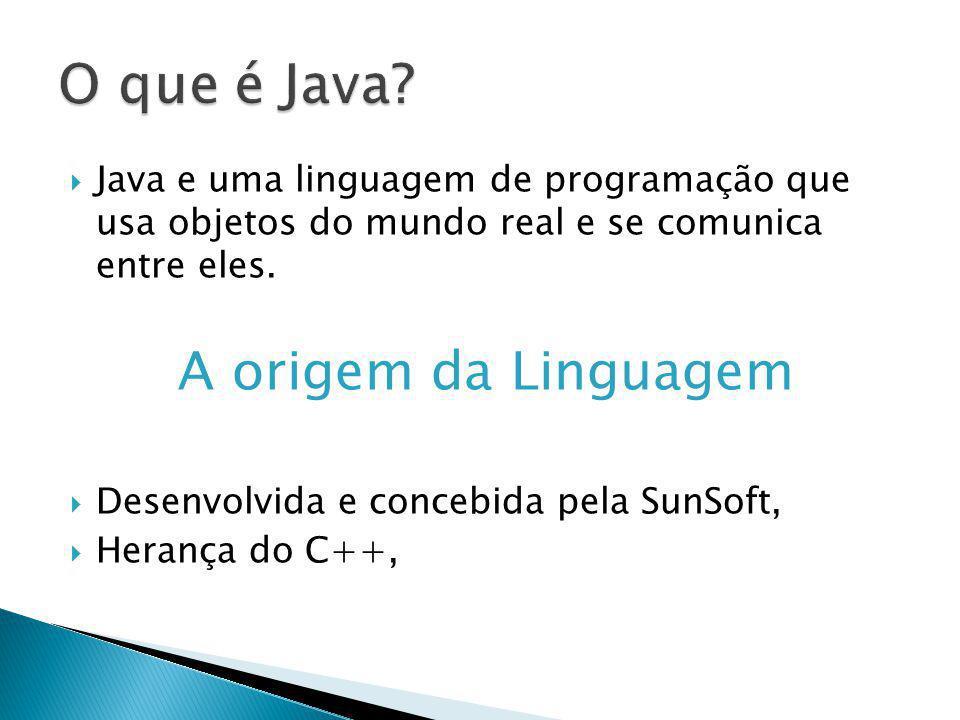 Java e uma linguagem de programação que usa objetos do mundo real e se comunica entre eles. A origem da Linguagem Desenvolvida e concebida pela SunSof