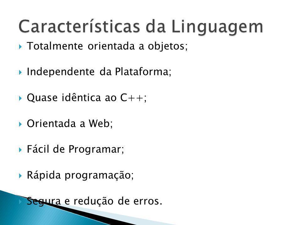 Totalmente orientada a objetos; Independente da Plataforma; Quase idêntica ao C++; Orientada a Web; Fácil de Programar; Rápida programação; Segura e r
