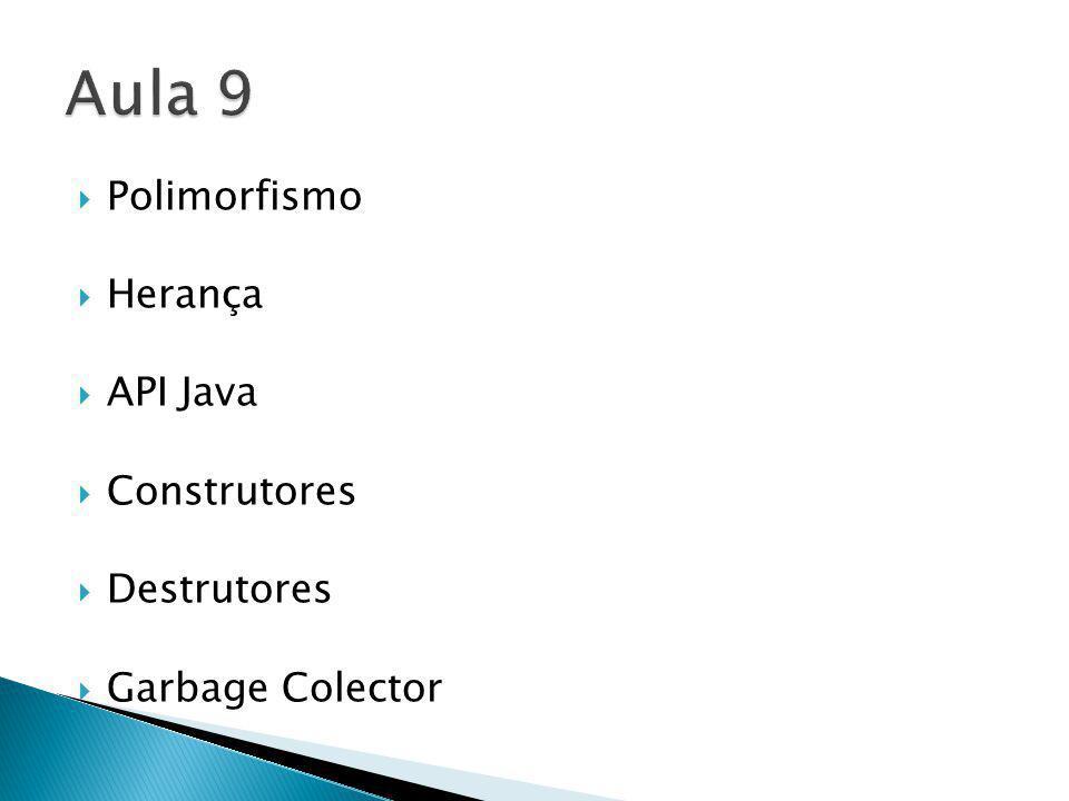 Polimorfismo Herança API Java Construtores Destrutores Garbage Colector
