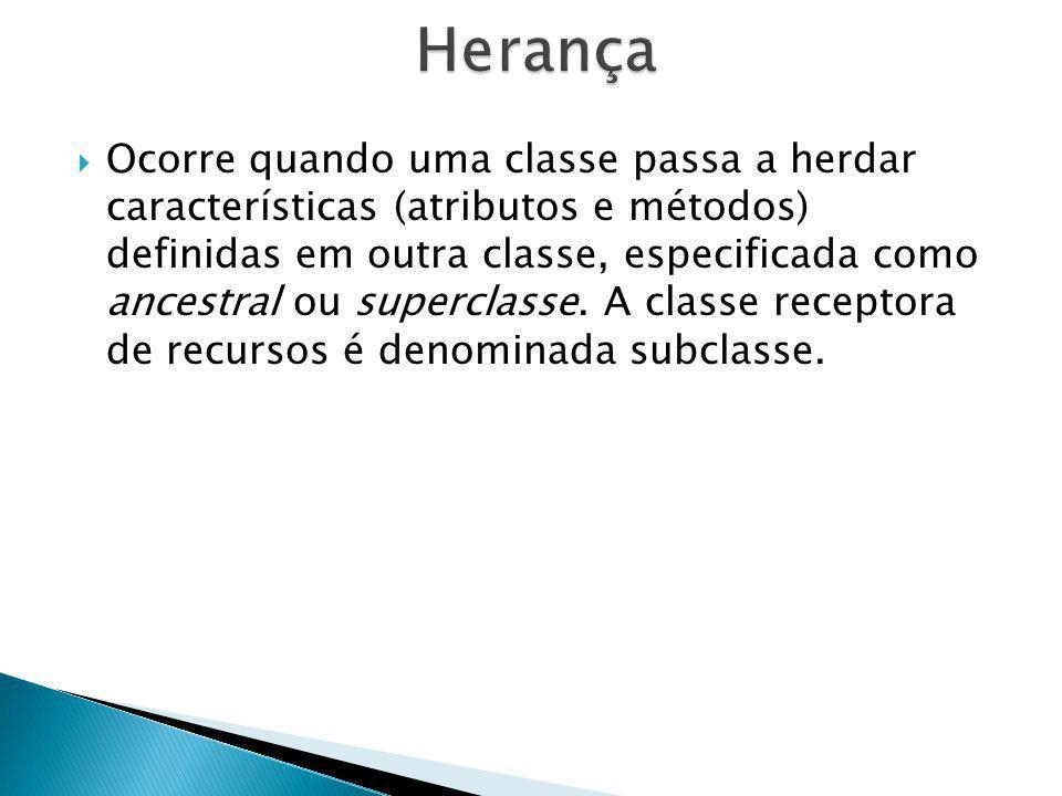Ocorre quando uma classe passa a herdar características (atributos e métodos) definidas em outra classe, especificada como ancestral ou superclasse. A