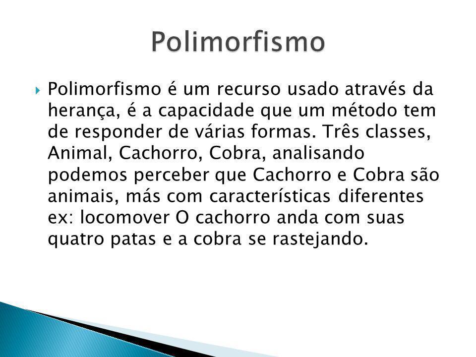 Polimorfismo é um recurso usado através da herança, é a capacidade que um método tem de responder de várias formas. Três classes, Animal, Cachorro, Co