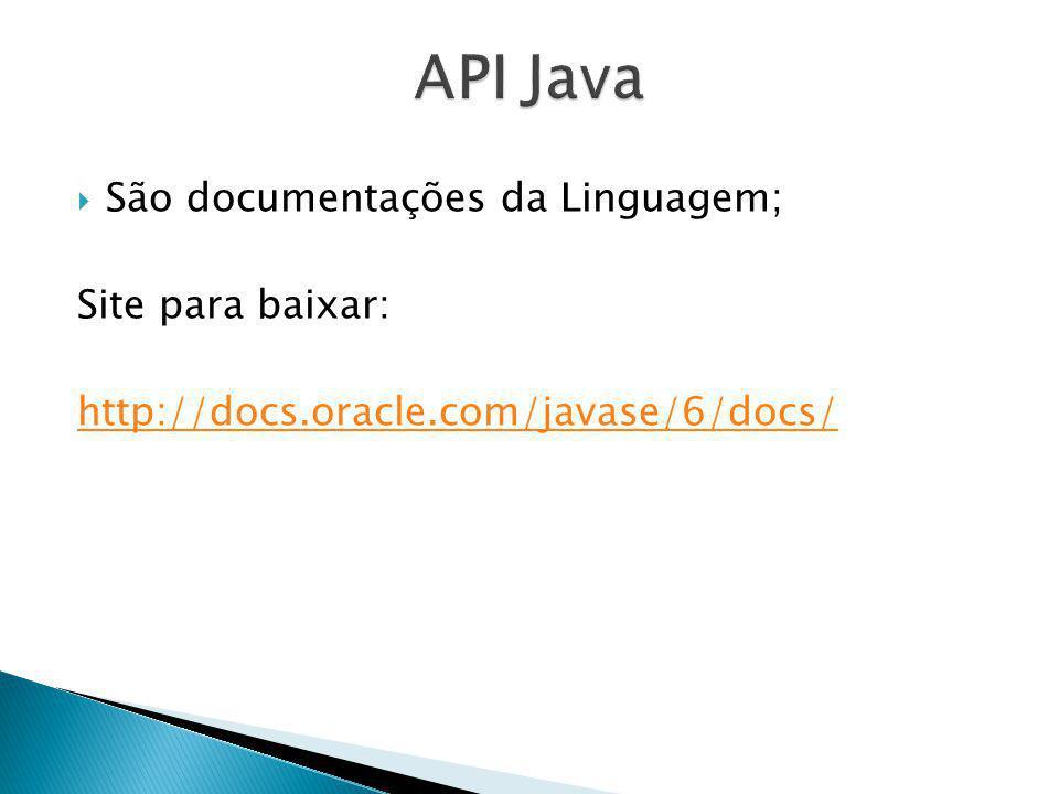 São documentações da Linguagem; Site para baixar: http://docs.oracle.com/javase/6/docs/