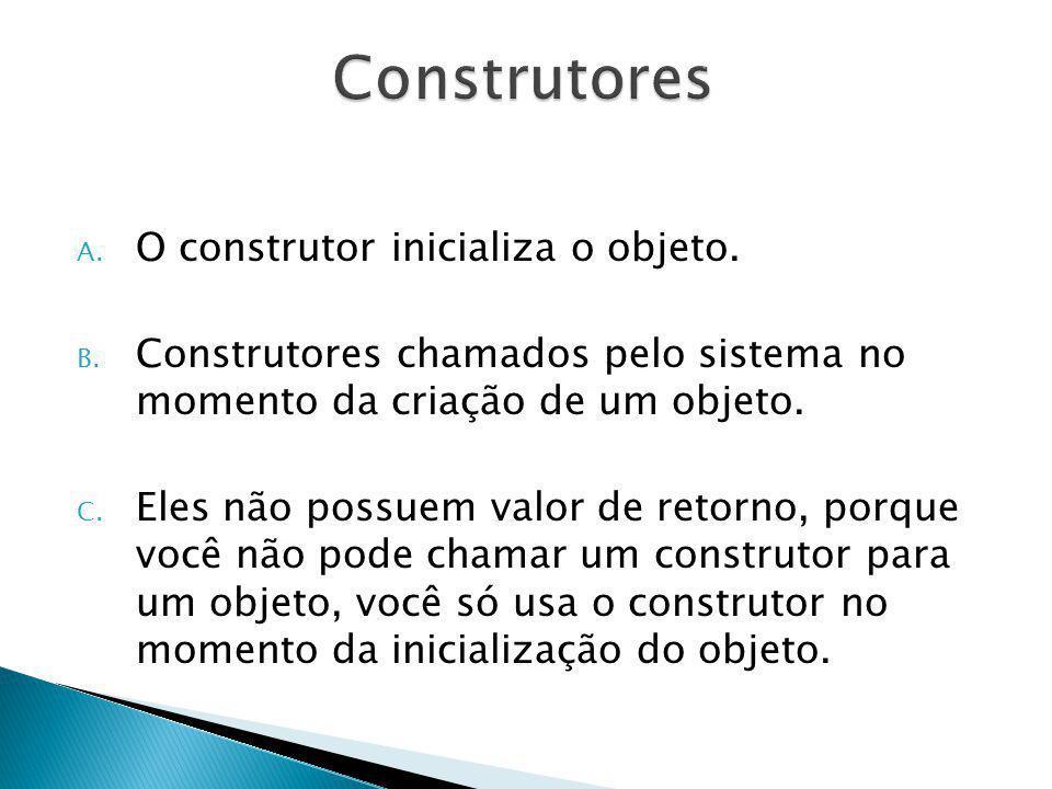 A. O construtor inicializa o objeto. B. Construtores chamados pelo sistema no momento da criação de um objeto. C. Eles não possuem valor de retorno, p