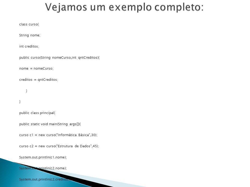 class curso{ String nome; int creditos; public curso(String nomeCurso,int qntCreditos){ nome = nomeCurso; creditos = qntCreditos; } } public class pri
