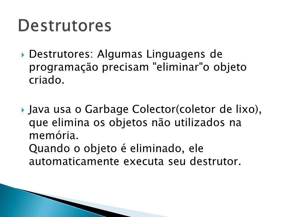 Destrutores: Algumas Linguagens de programação precisam