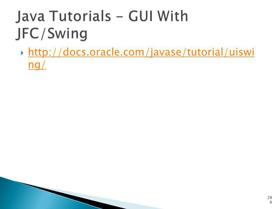 http://docs.oracle.com/javase/tutorial/uiswi ng/ http://docs.oracle.com/javase/tutorial/uiswi ng/296