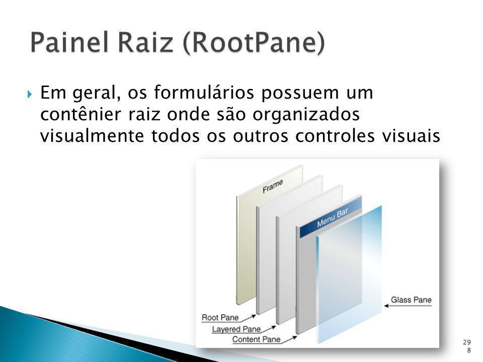 Em geral, os formulários possuem um contênier raiz onde são organizados visualmente todos os outros controles visuais 298