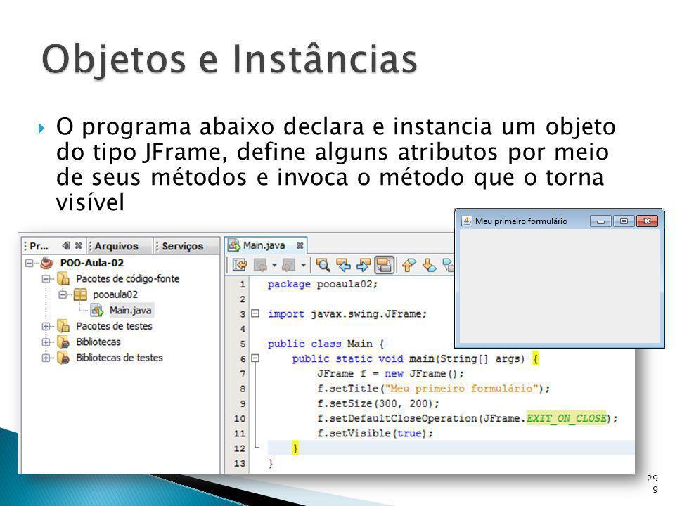 O programa abaixo declara e instancia um objeto do tipo JFrame, define alguns atributos por meio de seus métodos e invoca o método que o torna visível