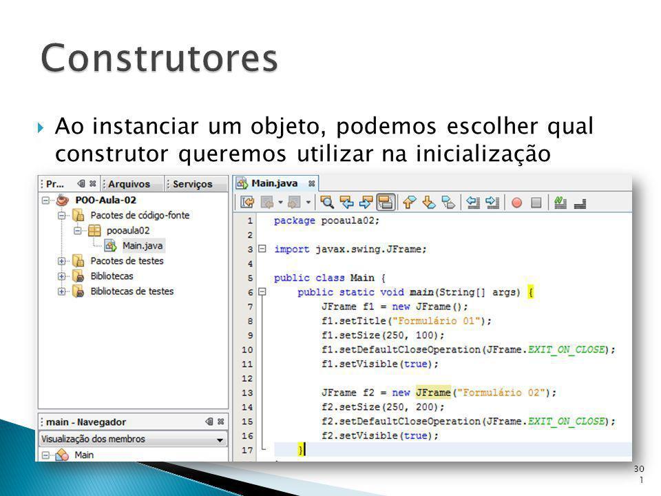 Ao instanciar um objeto, podemos escolher qual construtor queremos utilizar na inicialização 301