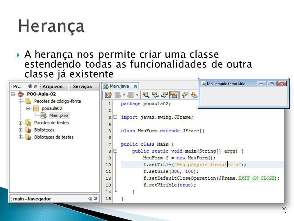 A herança nos permite criar uma classe estendendo todas as funcionalidades de outra classe já existente 302