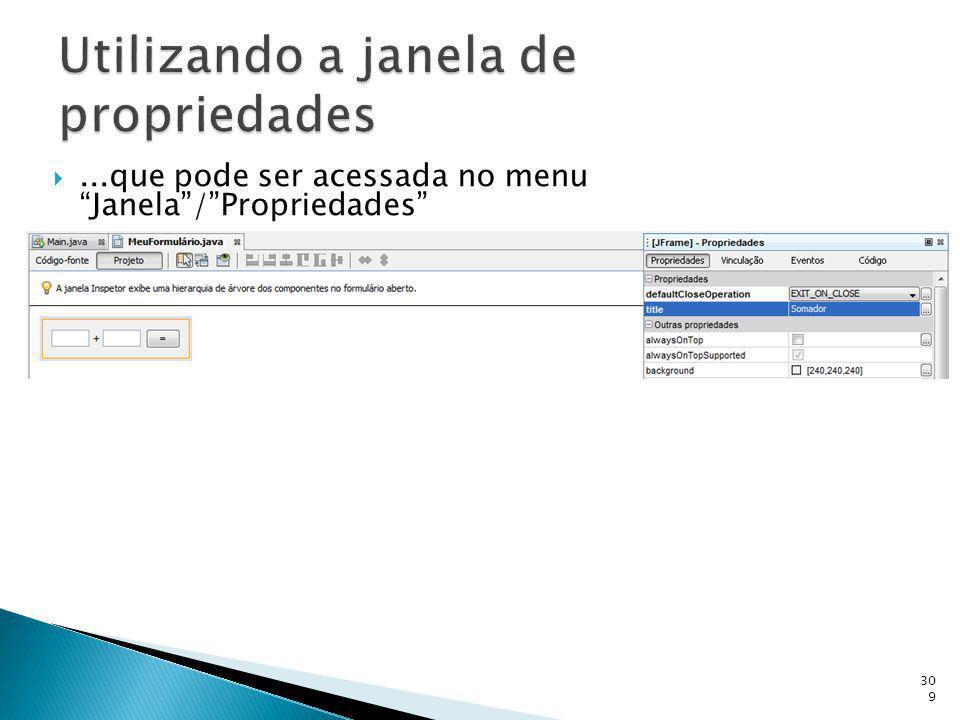 ...que pode ser acessada no menu Janela/Propriedades 309