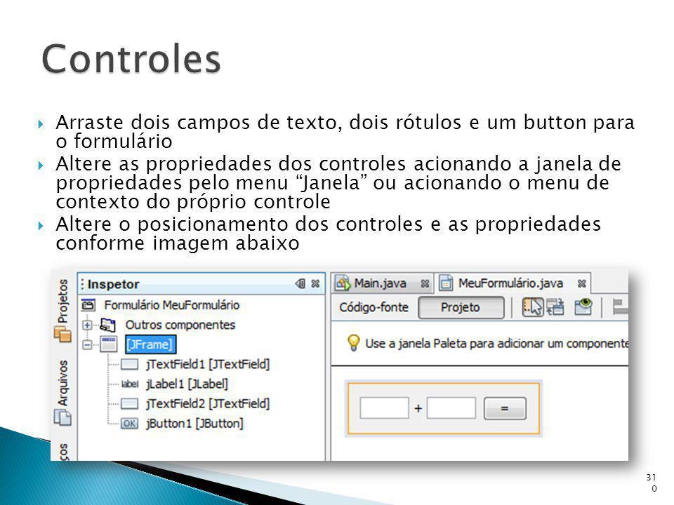 Arraste dois campos de texto, dois rótulos e um button para o formulário Altere as propriedades dos controles acionando a janela de propriedades pelo