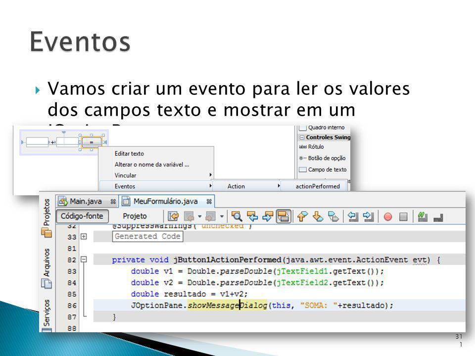 Vamos criar um evento para ler os valores dos campos texto e mostrar em um JOptionPane 311