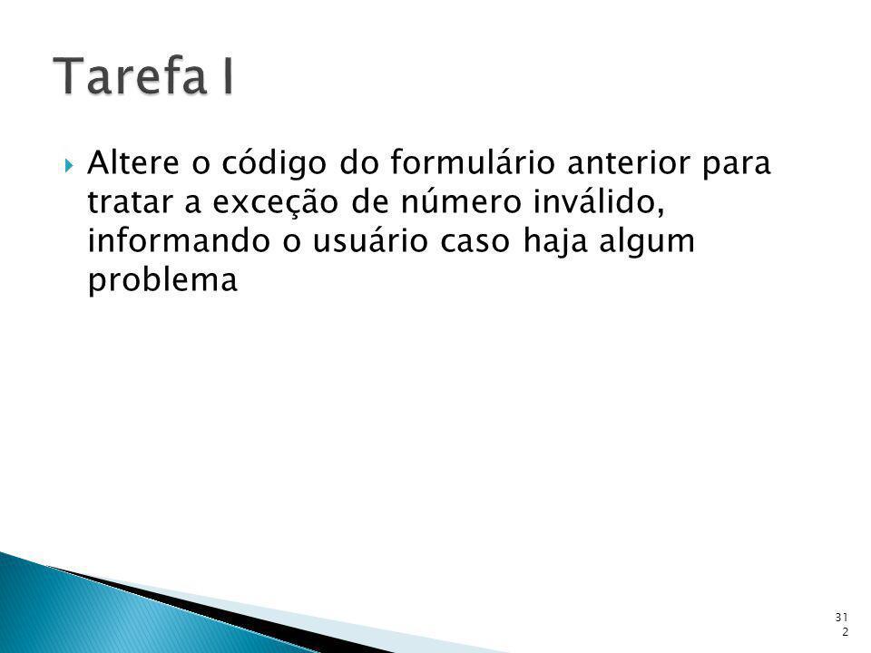 Altere o código do formulário anterior para tratar a exceção de número inválido, informando o usuário caso haja algum problema 312
