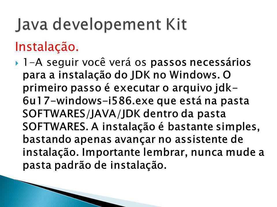 Instalação. 1-A seguir você verá os passos necessários para a instalação do JDK no Windows. O primeiro passo é executar o arquivo jdk- 6u17-windows-i5