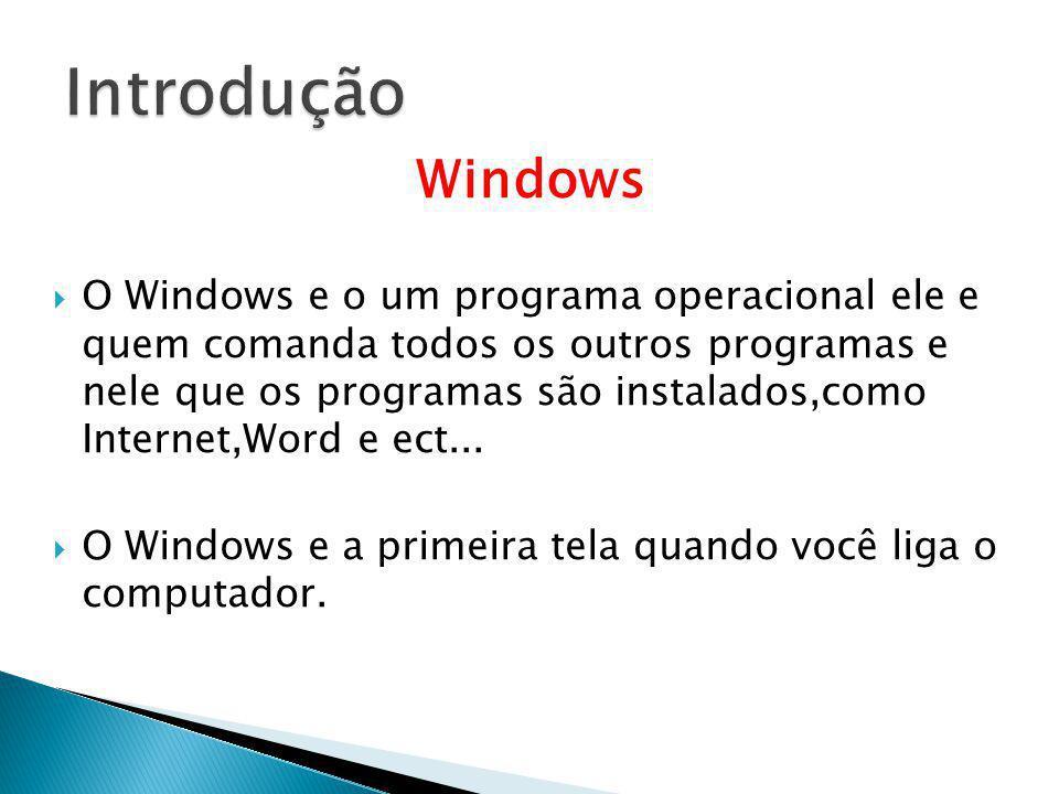 Windows O Windows e o um programa operacional ele e quem comanda todos os outros programas e nele que os programas são instalados,como Internet,Word e