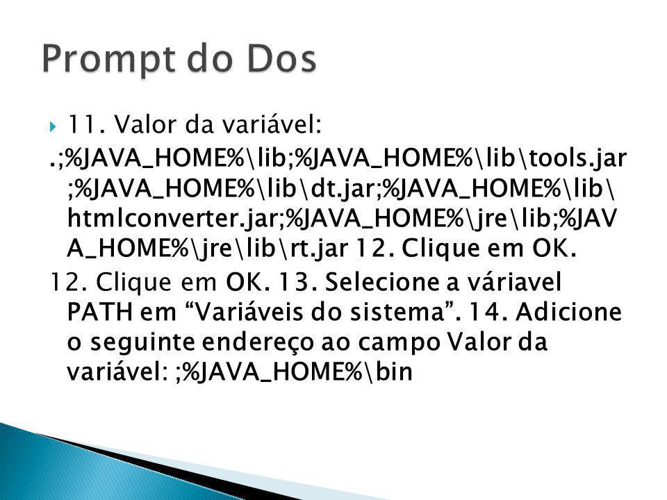 11. Valor da variável:.;%JAVA_HOME%\lib;%JAVA_HOME%\lib\tools.jar ;%JAVA_HOME%\lib\dt.jar;%JAVA_HOME%\lib\ htmlconverter.jar;%JAVA_HOME%\jre\lib;%JAV