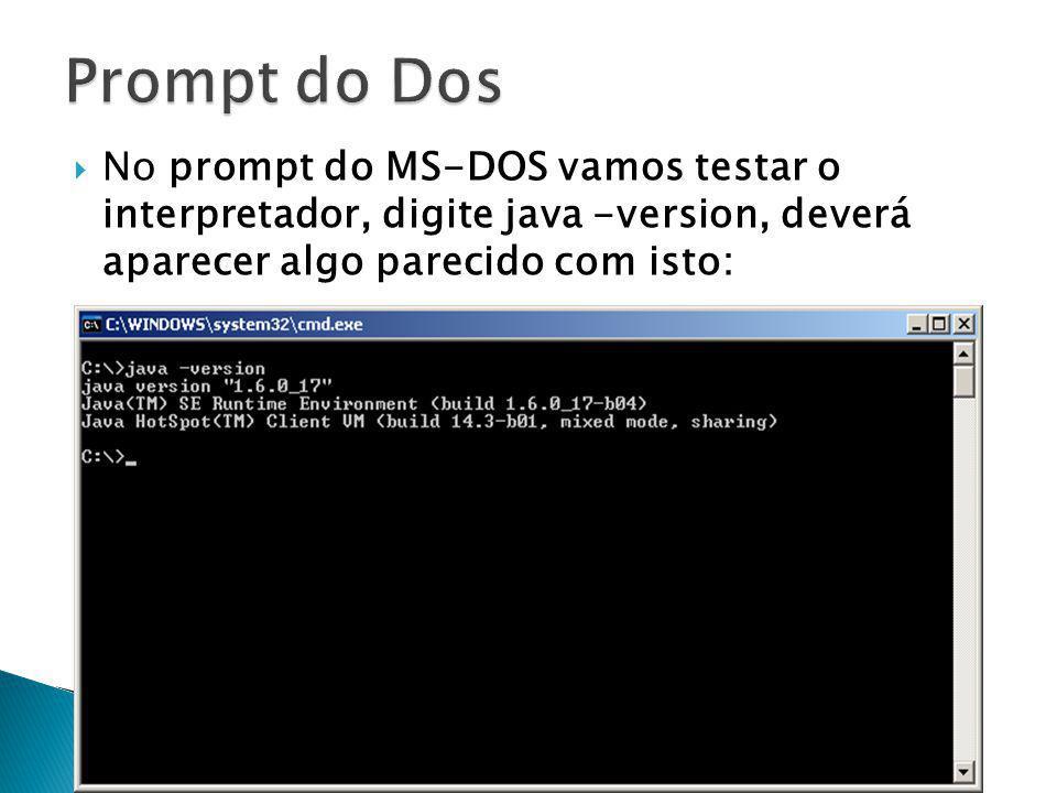 No prompt do MS-DOS vamos testar o interpretador, digite java -version, deverá aparecer algo parecido com isto: