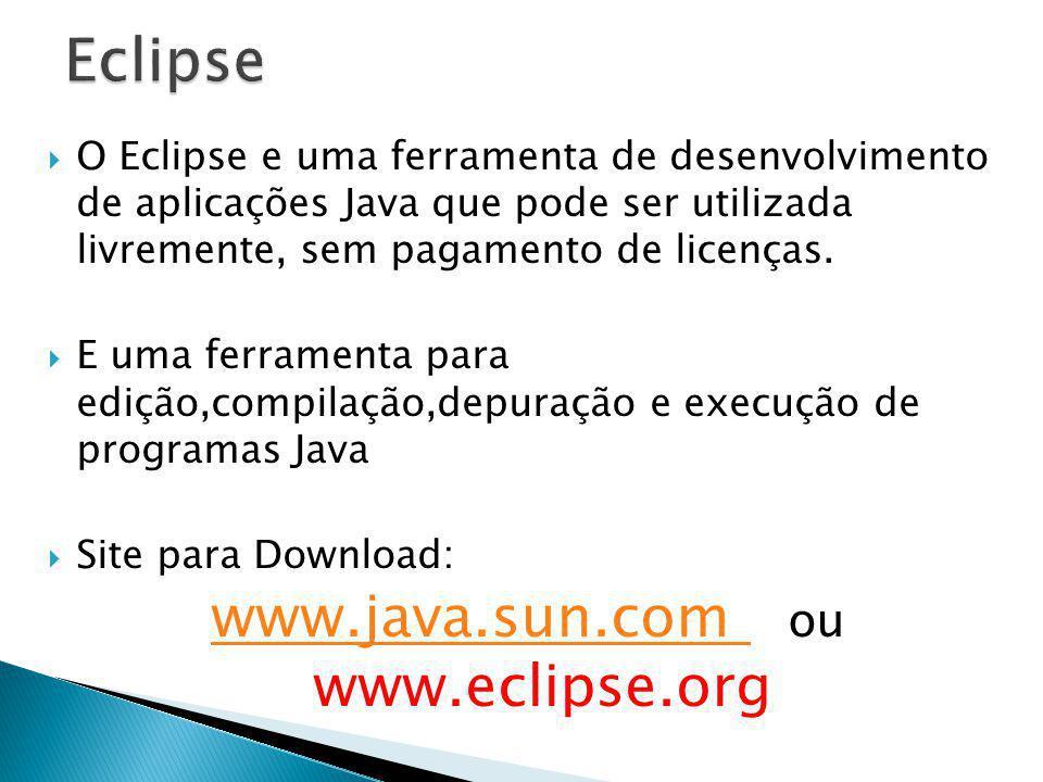 O Eclipse e uma ferramenta de desenvolvimento de aplicações Java que pode ser utilizada livremente, sem pagamento de licenças. E uma ferramenta para e
