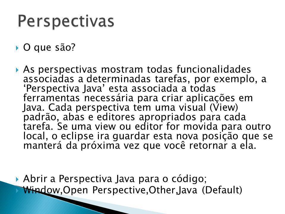 O que são? As perspectivas mostram todas funcionalidades associadas a determinadas tarefas, por exemplo, a Perspectiva Java esta associada a todas fer
