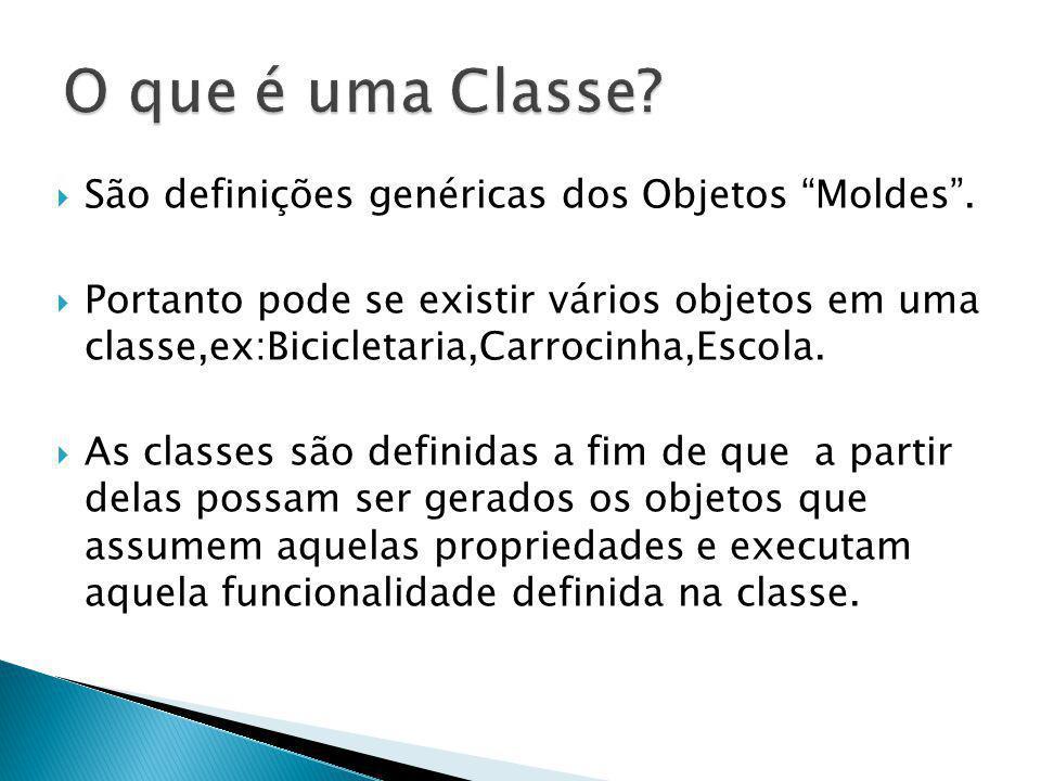 São definições genéricas dos Objetos Moldes. Portanto pode se existir vários objetos em uma classe,ex:Bicicletaria,Carrocinha,Escola. As classes são d