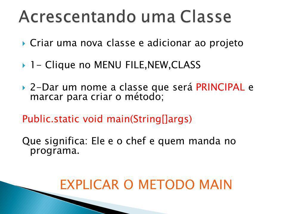 Criar uma nova classe e adicionar ao projeto 1- Clique no MENU FILE,NEW,CLASS 2-Dar um nome a classe que será PRINCIPAL e marcar para criar o método;