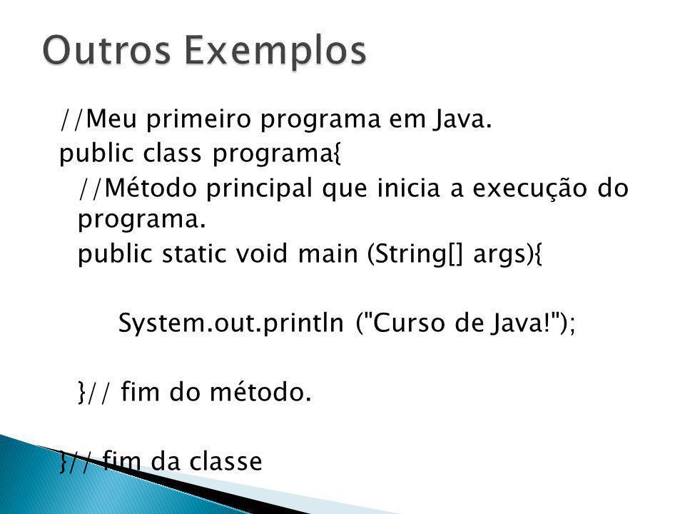 //Meu primeiro programa em Java. public class programa{ //Método principal que inicia a execução do programa. public static void main (String[] args){
