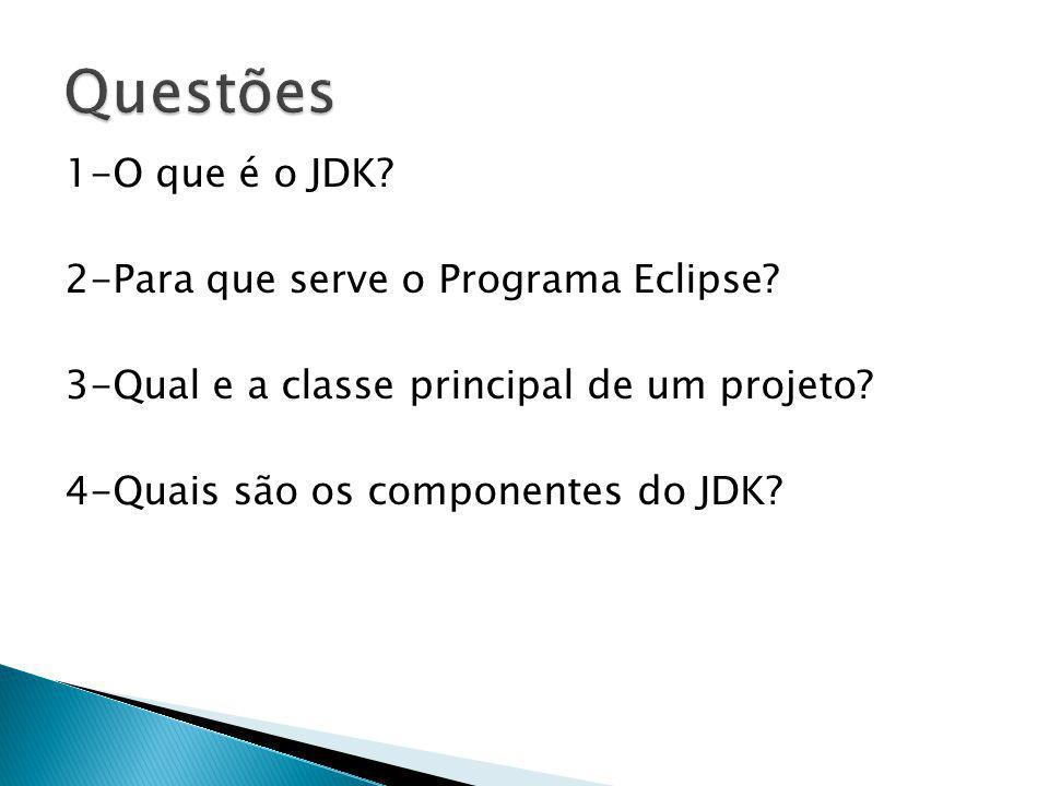 1-O que é o JDK.2-Para que serve o Programa Eclipse.
