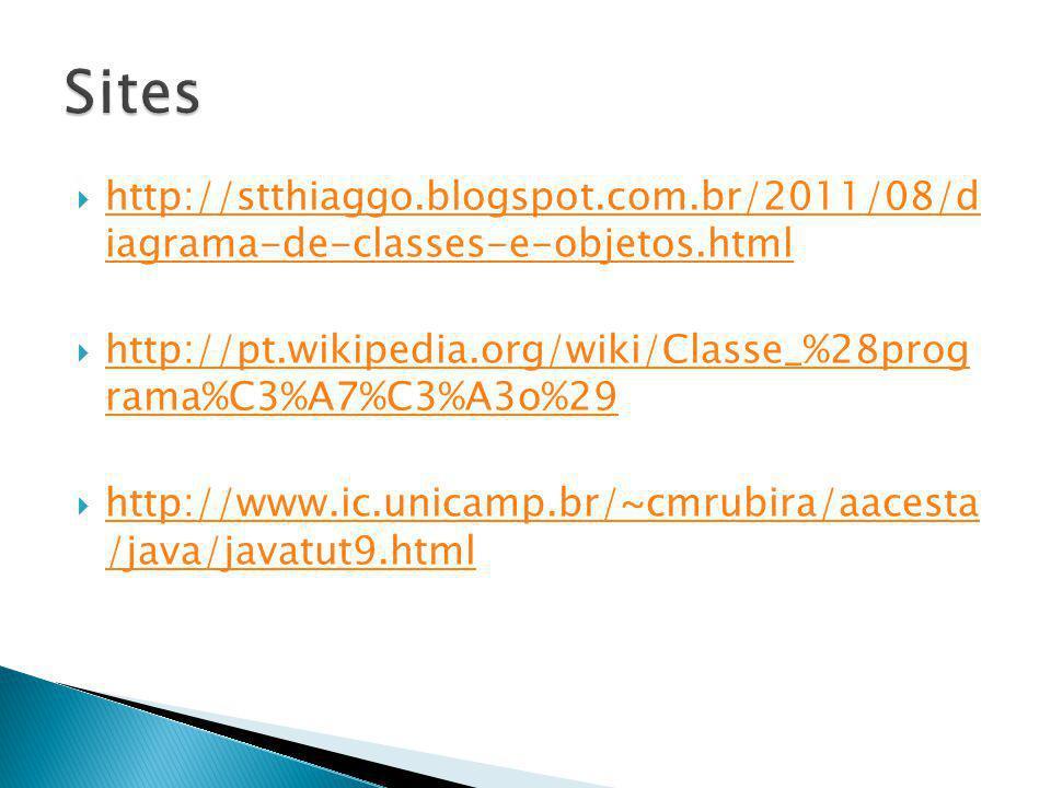 http://stthiaggo.blogspot.com.br/2011/08/d iagrama-de-classes-e-objetos.html http://stthiaggo.blogspot.com.br/2011/08/d iagrama-de-classes-e-objetos.h
