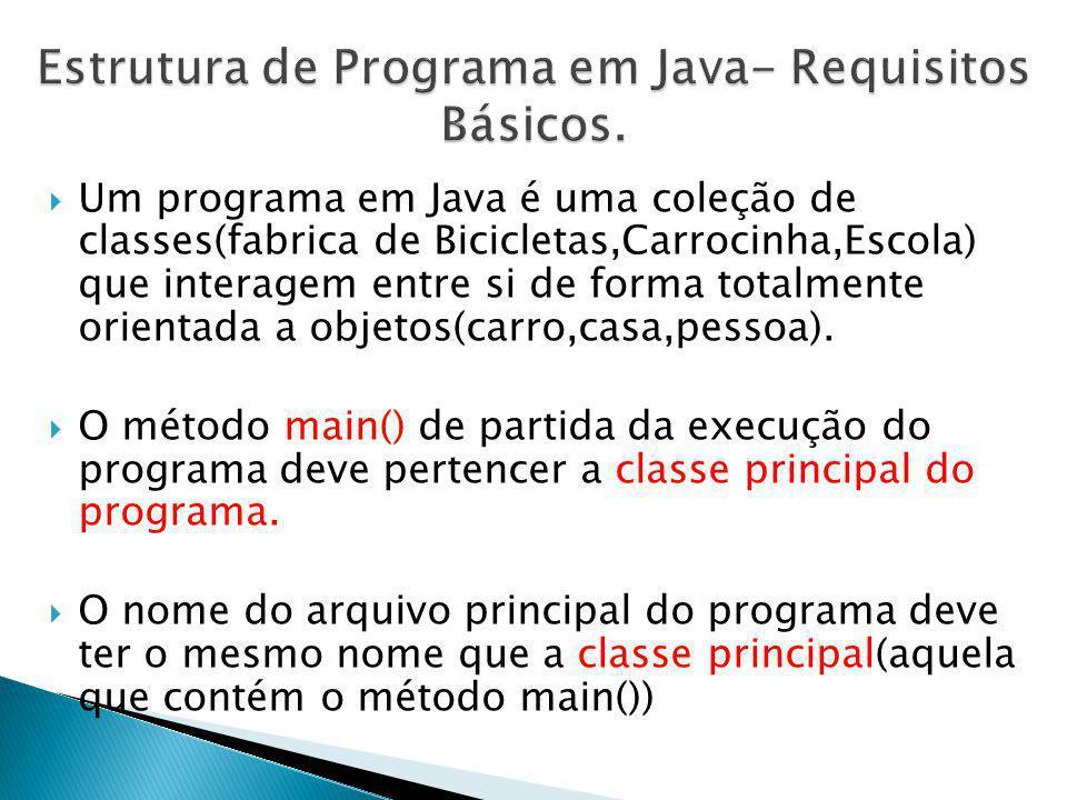 Um programa em Java é uma coleção de classes(fabrica de Bicicletas,Carrocinha,Escola) que interagem entre si de forma totalmente orientada a objetos(c