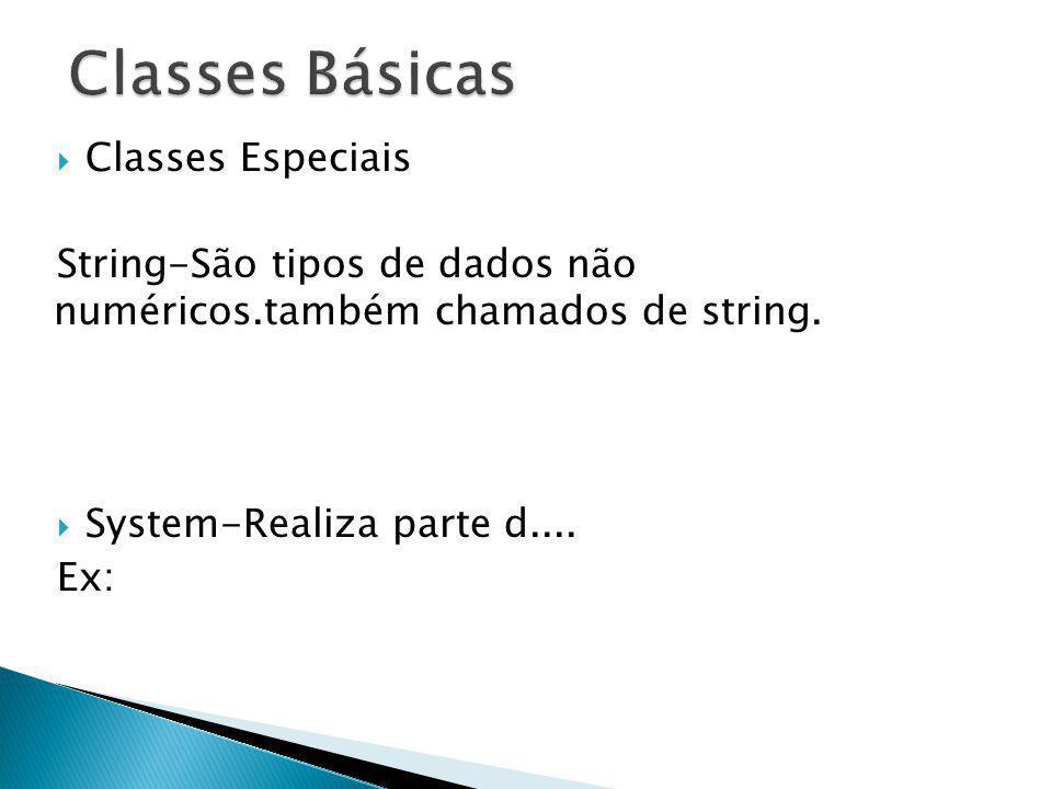 Classes Especiais String-São tipos de dados não numéricos.também chamados de string. System-Realiza parte d.... Ex: