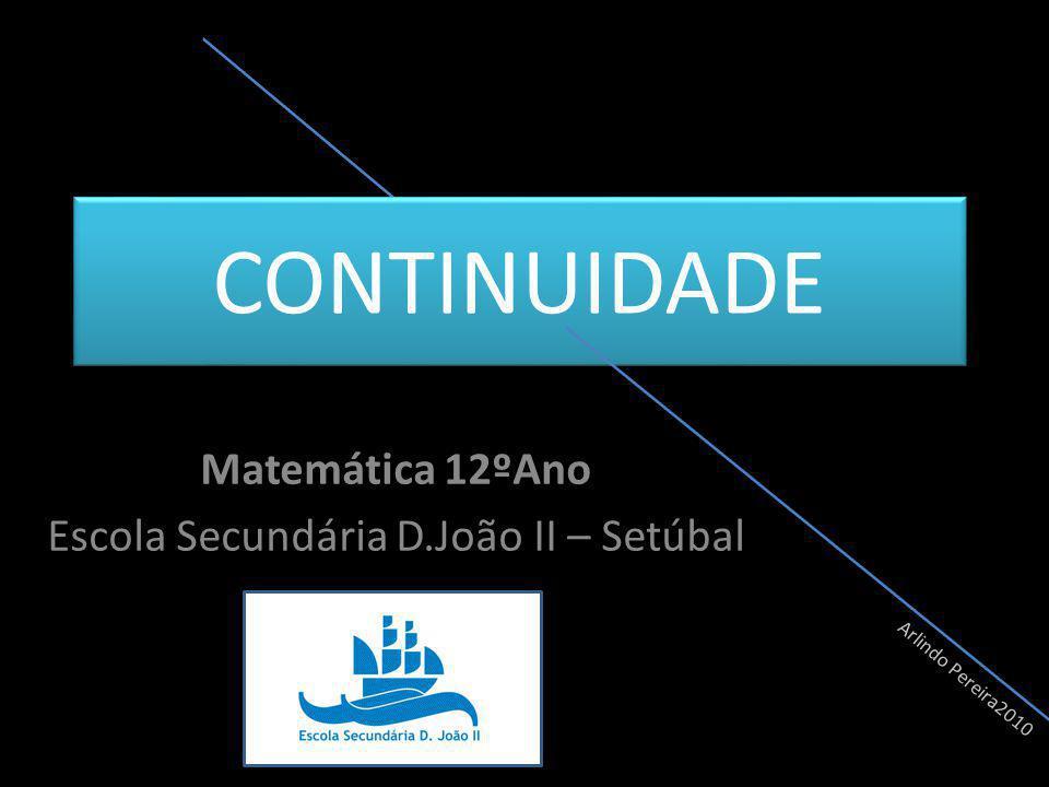 CONTINUIDADE Matemática 12ºAno Escola Secundária D.João II – Setúbal Arlindo Pereira2010