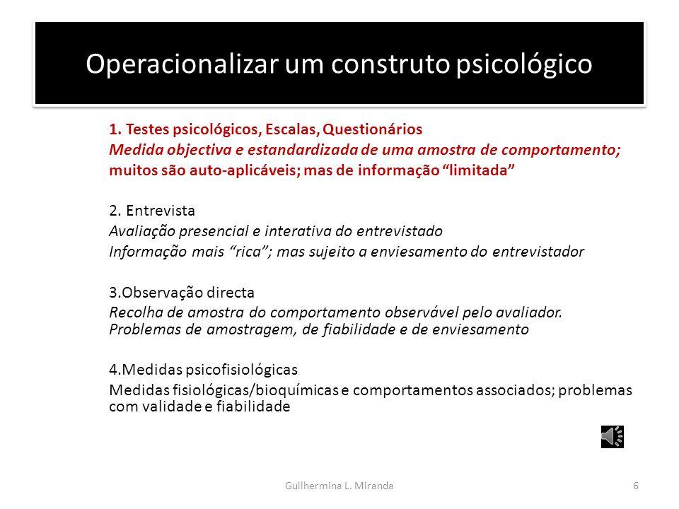 Operacionalizar um construto construto Indicador (conceito ou variável latente) (variável observável) Operacionalização Inteligência Testes de QI / Pr
