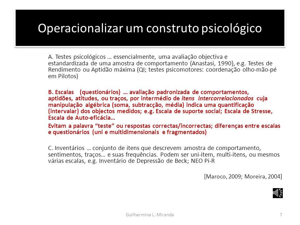 Operacionalizar um construto psicológico 1. Testes psicológicos, Escalas, Questionários Medida objectiva e estandardizada de uma amostra de comportame