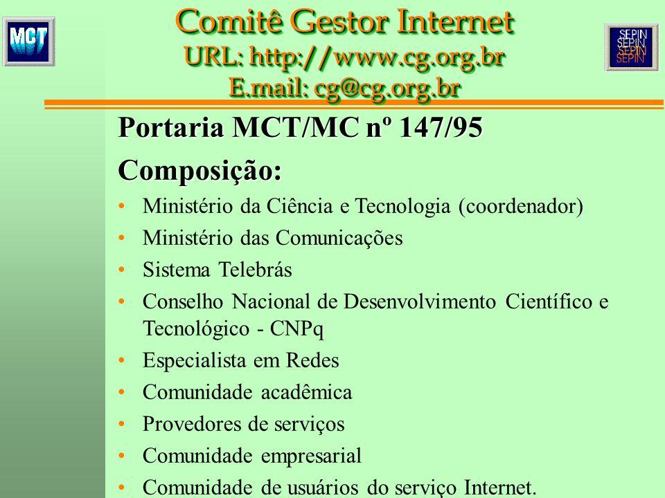 Portaria MCT/MC nº 147/95 Composição: Ministério da Ciência e Tecnologia (coordenador) Ministério das Comunicações Sistema Telebrás Conselho Nacional de Desenvolvimento Científico e Tecnológico - CNPq Especialista em Redes Comunidade acadêmica Provedores de serviços Comunidade empresarial Comunidade de usuários do serviço Internet.