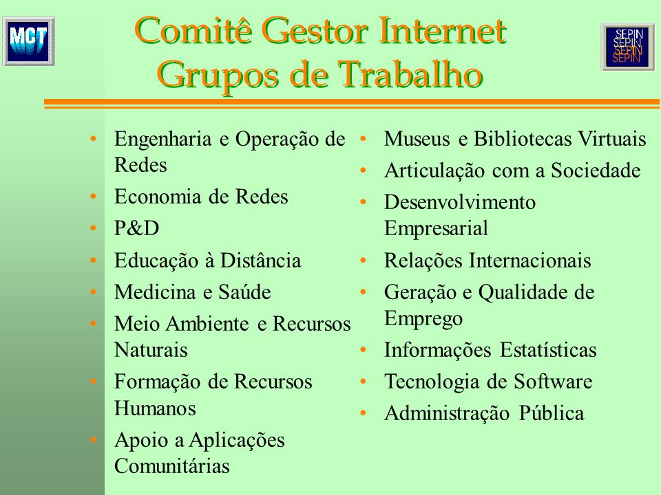 Comitê Gestor Internet Grupos de Trabalho Engenharia e Operação de Redes Economia de Redes P&D Educação à Distância Medicina e Saúde Meio Ambiente e R