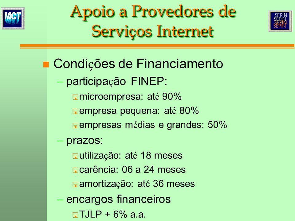 n Condi ç ões de Financiamento –participa ç ão FINEP: < microempresa: at é 90% < empresa pequena: at é 80% < empresas m é dias e grandes: 50% –prazos: