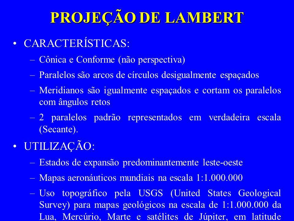 PROJEÇÃO DE LAMBERT CARACTERÍSTICAS: –Cônica e Conforme (não perspectiva) –Paralelos são arcos de círculos desigualmente espaçados –Meridianos são igu