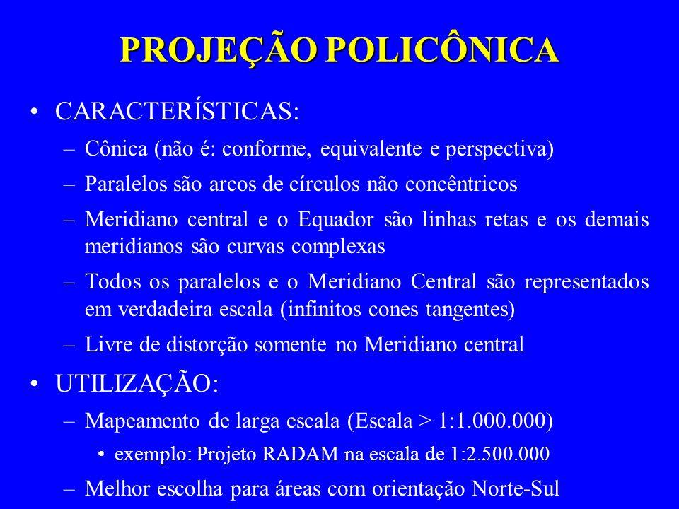 PROJEÇÃO POLICÔNICA CARACTERÍSTICAS: –Cônica (não é: conforme, equivalente e perspectiva) –Paralelos são arcos de círculos não concêntricos –Meridiano
