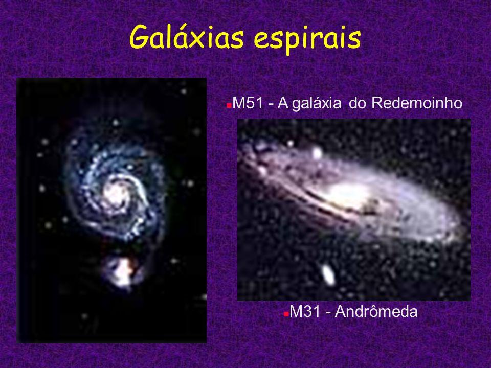 Galáxias espirais n M51 - A galáxia do Redemoinho n M31 - Andrômeda
