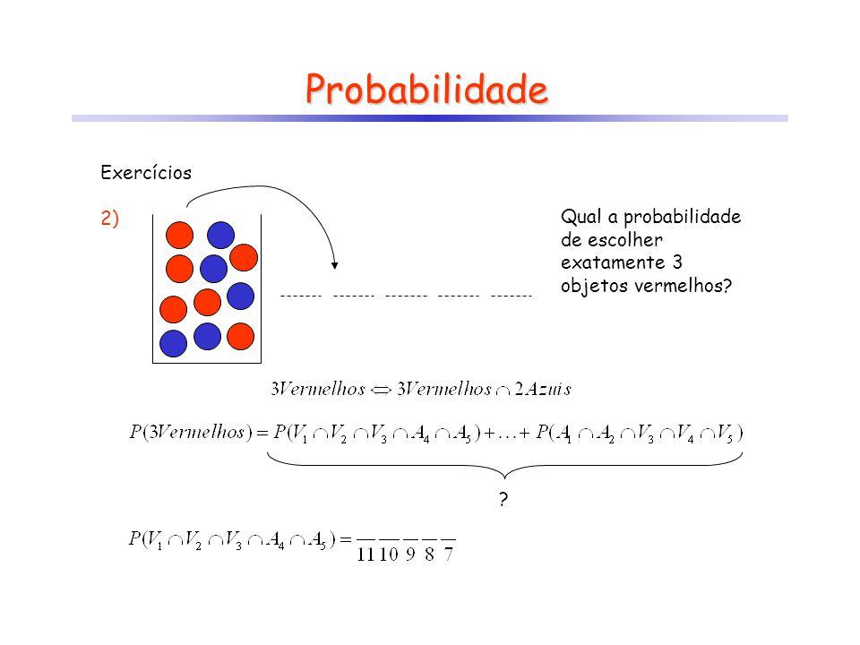 Probabilidade Exercícios 2) Qual a probabilidade de escolher exatamente 3 objetos vermelhos? ?