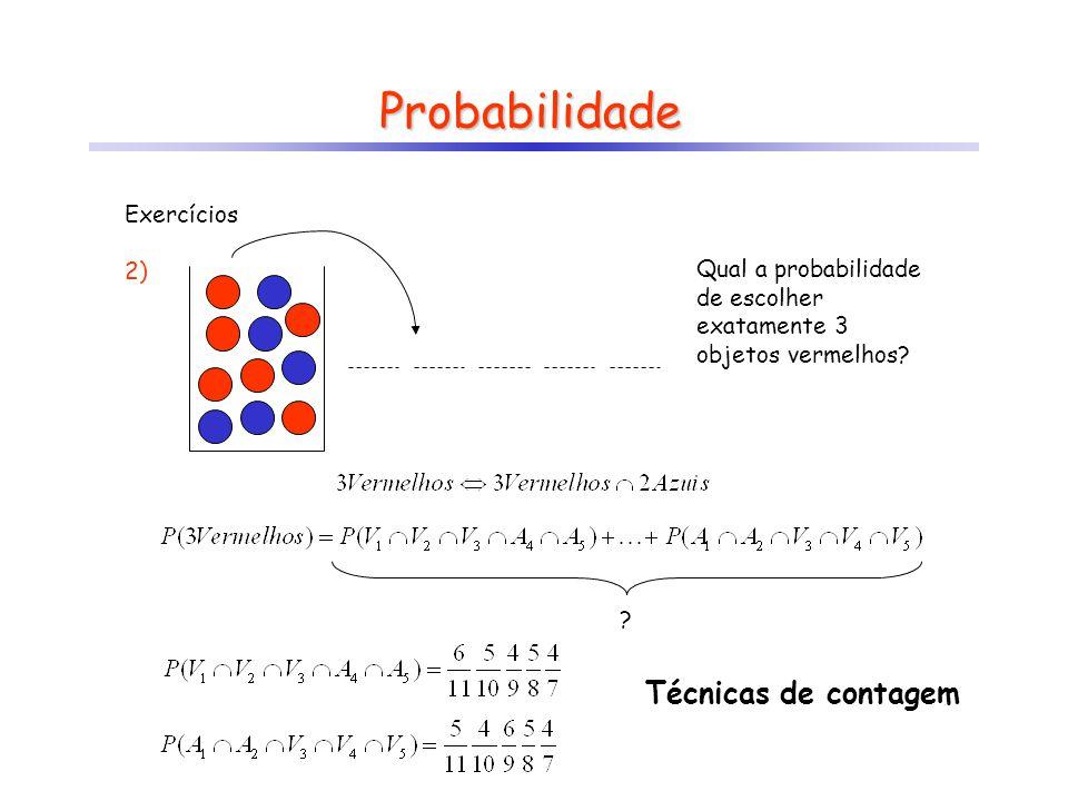 Probabilidade Exercícios 2) Qual a probabilidade de escolher exatamente 3 objetos vermelhos? ? Técnicas de contagem