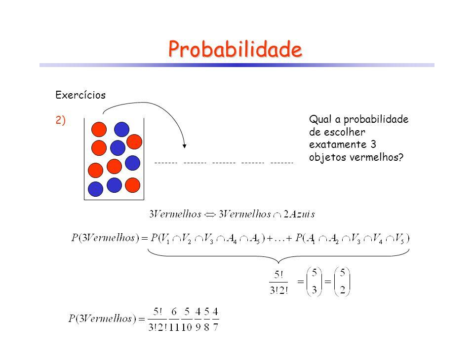 Probabilidade Exercícios 2) Qual a probabilidade de escolher exatamente 3 objetos vermelhos?