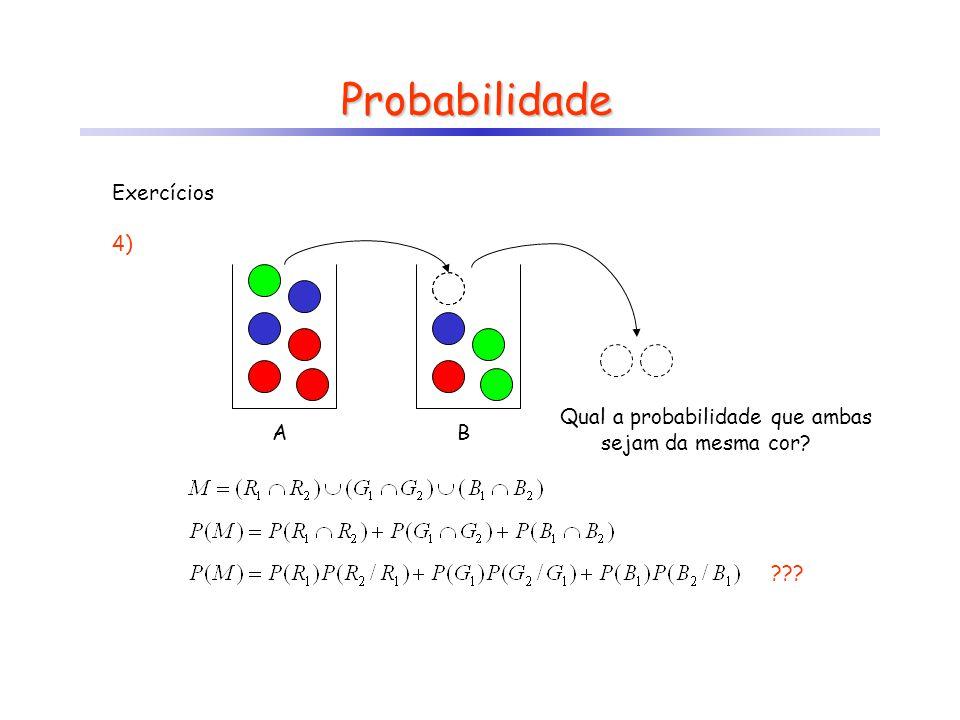 Probabilidade Exercícios 4) AB Qual a probabilidade que ambas sejam da mesma cor? ???